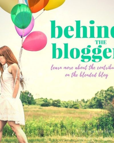 The Blended Blog:  Behind the Blogger