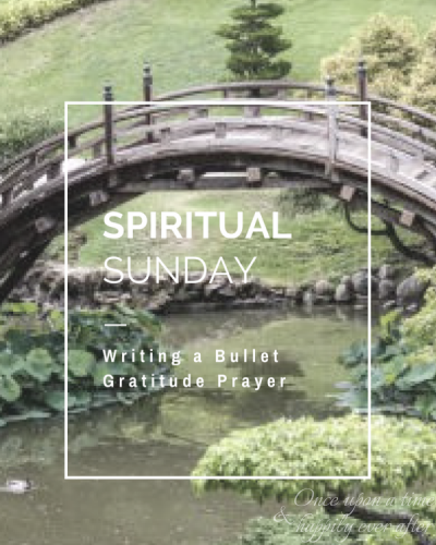 Spiritual Sunday:  Writing a Bullet Gratitude Prayer