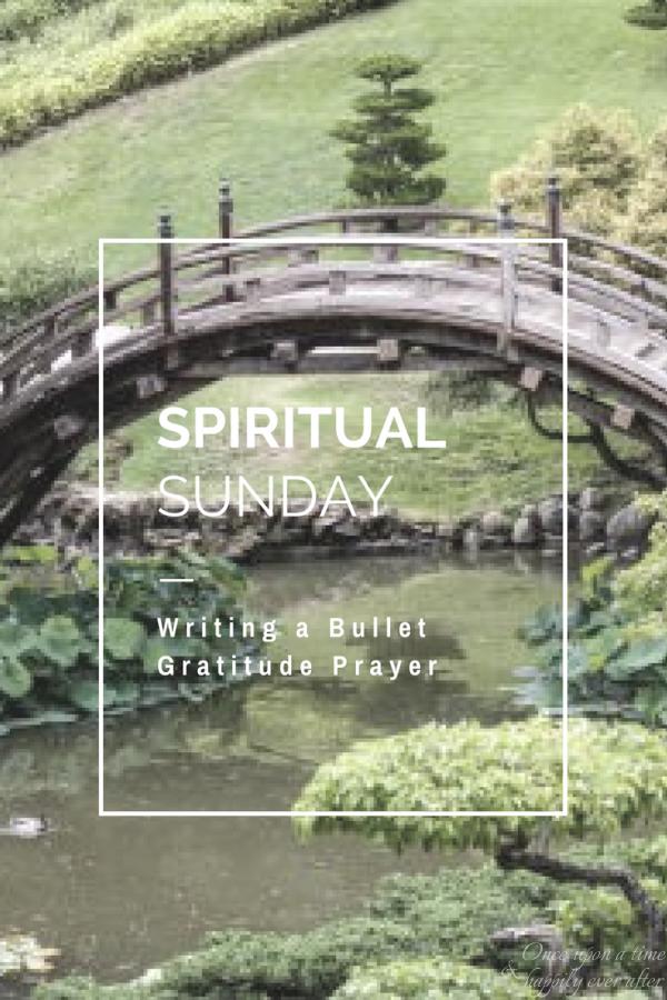Spiritual Sunday: Writing a Bullet Gratitude Prayer