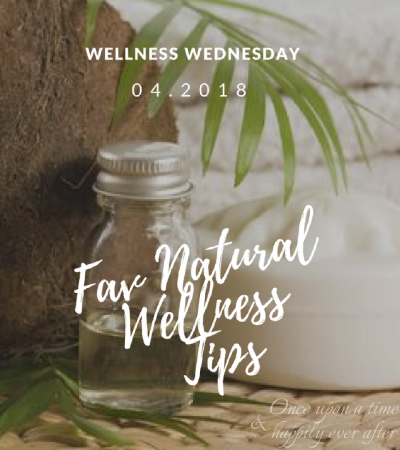 Wellness Wednesday, 04.2018:  Goals Update and Fav Natural Wellness Tips