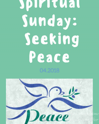 Spiritual Sunday: Seeking Peace, 04.2018