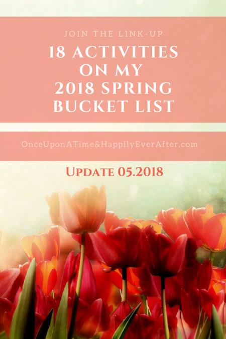 ACTIVITIES ON MY 2018 SPRING BUCKET LIST: UPDATE, 05.2018