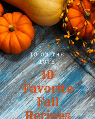 10 Favorite Fall Recipes: 10 on the 10th