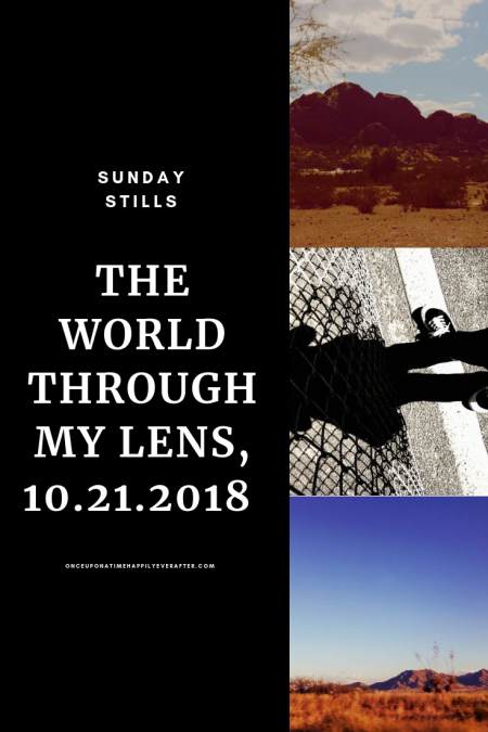 The World Through My Lens, 10.21.2018