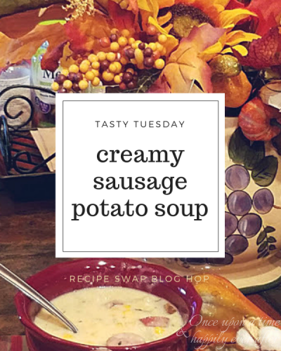Tasty Tuesday:  Creamy Sausage Potato Soup; Blog Hop and Soup Recipe Swap