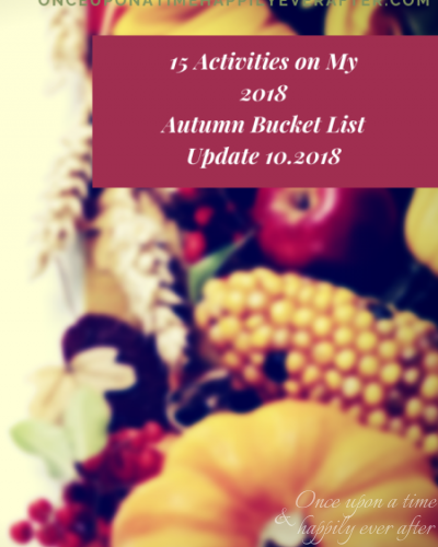 15 Activities on My 2018 Autumn Bucket List: Update, 10.2018