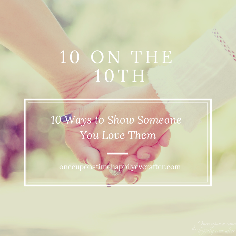 10 Ways to Show Someone You Love Them: 10 on the 10th