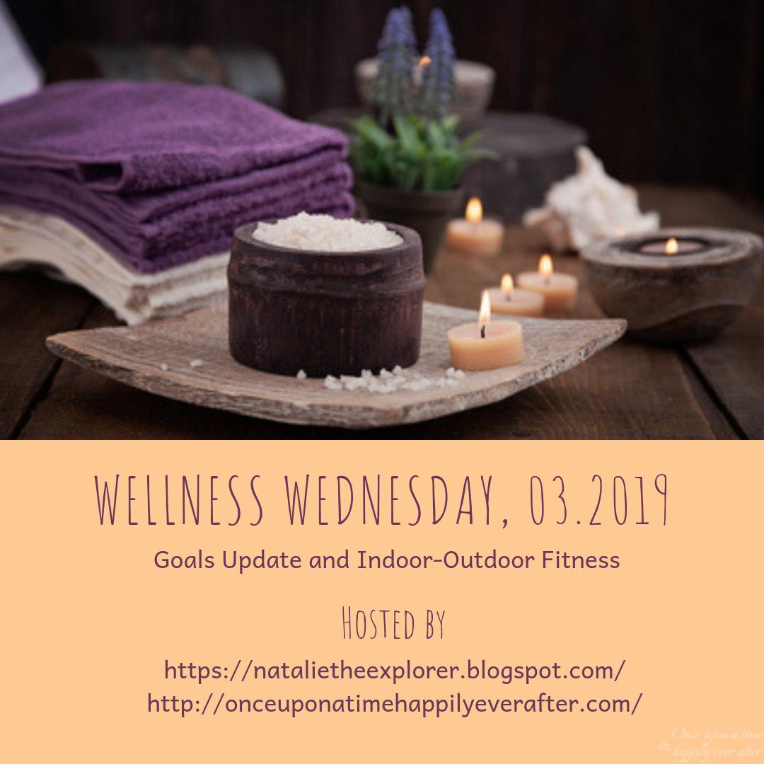Wellness Wednesday, 03.2019: Goals Update & Indoor-Outdoor Fitness