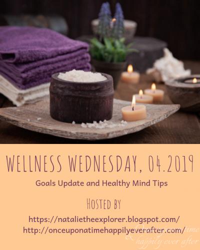 Wellness Wednesday, 04.2019: Goals Update & Healthy Mind Tips