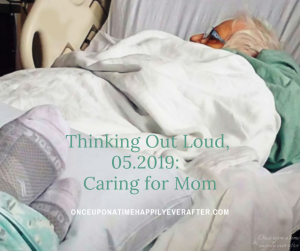Thinking Out Loud, 05.2019: Caring for Mom