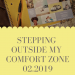 Stepping Outside My Comfort Zone, 02.2019