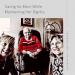 Thinking Out Loud, 05.2019:  Caring for Mom While Maintaining Her Dignity