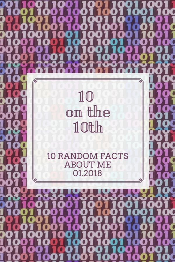 10 Random Facts About Me: 10 on the 10th