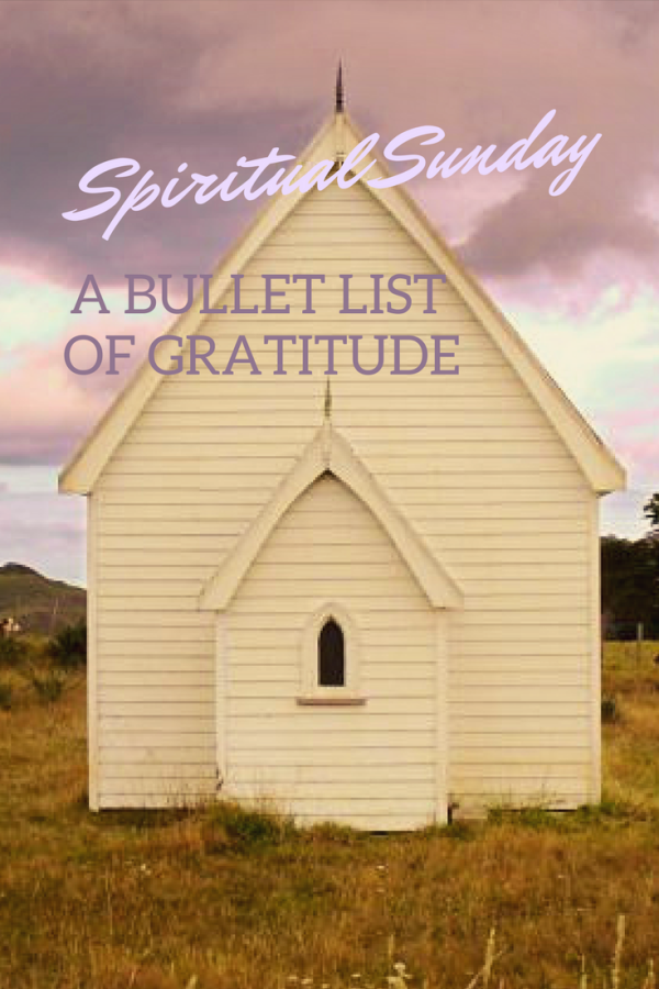 Spiritual Sunday, 03.2018: A Bullet List of Gratitude