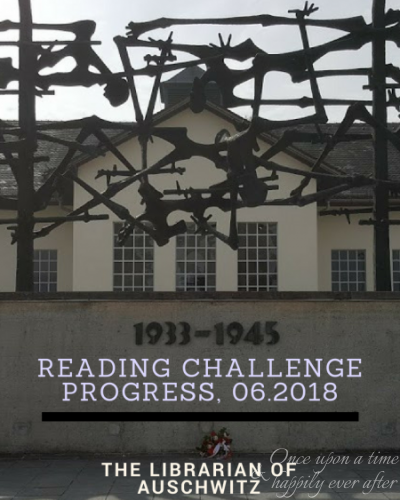 Reading Challenge Progress, 06.2018: The Librarian Of Auschwitz