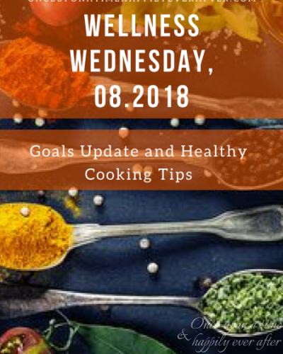 Wellness Wednesday, 08.2018: Goals Update & Emotional Healthy Cooking Tips