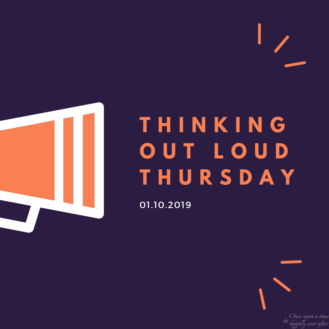 Thinking Out Loud Thursday (on Friday), 01.10.2019