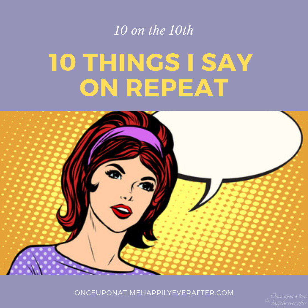 10 Things I Say On Repeat: 10 on the 10th