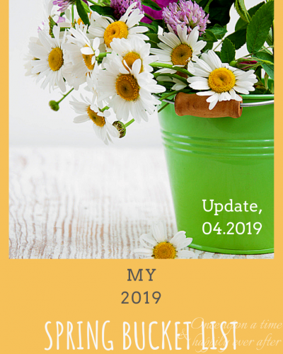 My Spring Bucket List, Update, 04.2019