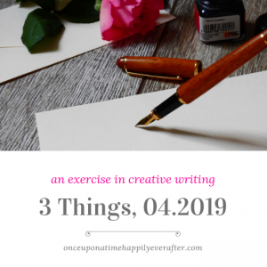 Write with Me: 3 Things, 04.2019