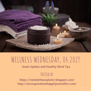 Wellness Wednesday, 04.2019: Goals Update & Healthy Mind Tips