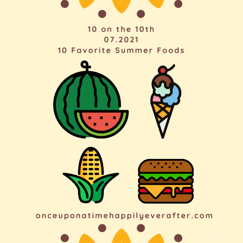 10 on the 10th 07.2021:  Favorite Summer Foods