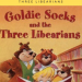 TGIFTF, Thank Goodness, It's Fairy Tale Friday:  Goldie Socks and the Three Libearians