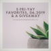 5 Fri-YAY Favorites, 06.2019 & A Giveaway